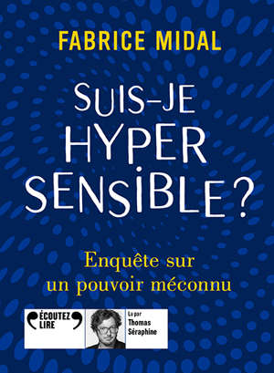 Suis-je hypersensible ? : enquête sur un pouvoir méconnu