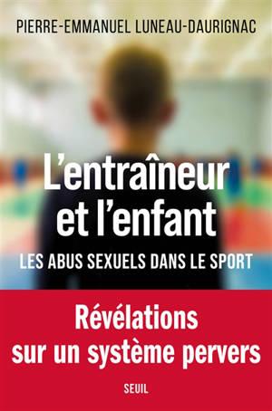 L'entraîneur et l'enfant : les abus sexuels dans le sport