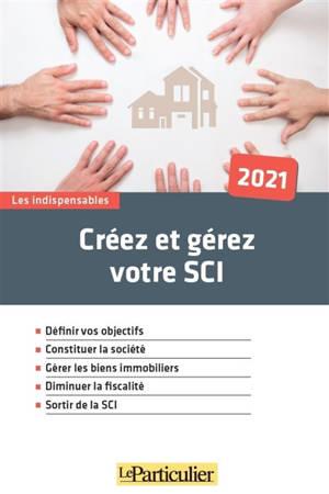 Créez et gérez votre SCI : 2021
