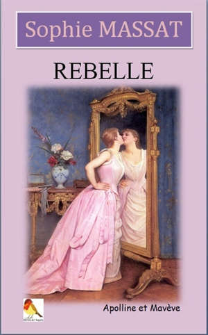 Apolline et Mavève. Volume 1, Rebelle