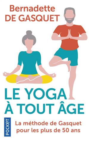 Le yoga à tout âge : la méthode de Gasquet pour les plus de 50 ans