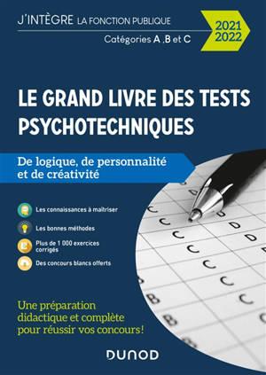 Le grand livre des tests psychotechniques de logique, de personnalité et de créativité : 2021-2022 : catégories A, B et C
