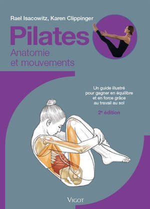 Pilates : anatomie et mouvements : un guide illustré pour gagner en équilibre et en force grâce au travail au sol