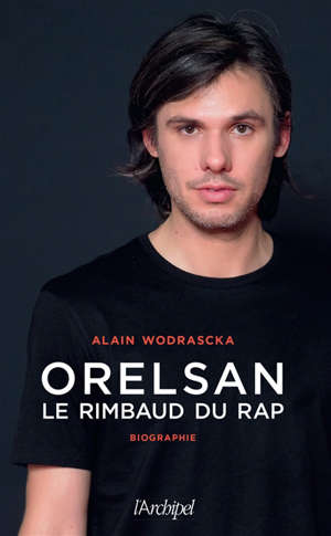 Orelsan : le Rimbaud du rap : biographie