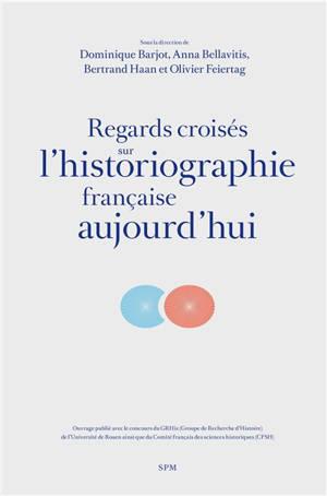 Regards croisés sur l'historiographie française aujourd'hui