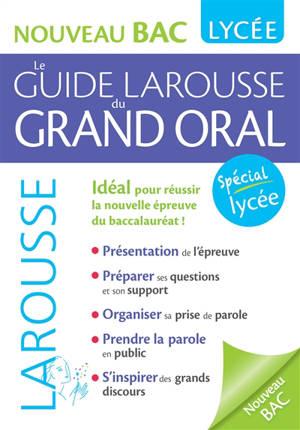 Le guide Larousse du grand oral : nouveau bac, lycée