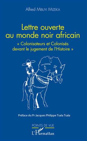 Lettre ouverte au monde noir africain : colonisateurs et colonisés devant le jugement de l'histoire