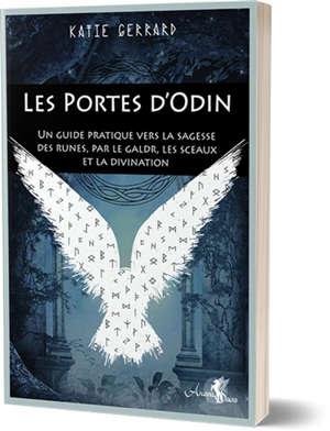 Les portes d'Odin : guide pratique vers la sagesse des runes par le Galdr, les Sigils et la divination