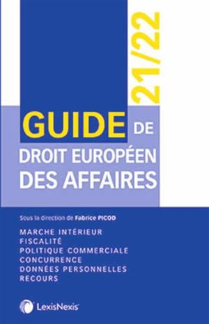Guide de droit européen des affaires : marché intérieur, fiscalité, politique commerciale, concurrence, données personnelles, recours : 2021-2022