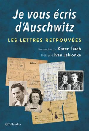 Je vous écris d'Auschwitz : les lettres retrouvées