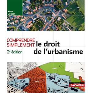 Comprendre simplement le droit de l'urbanisme