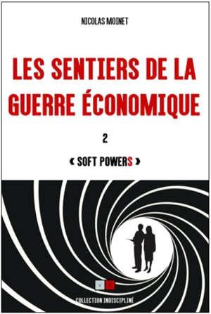 Les sentiers de la guerre économique. Volume 2, Soft powers