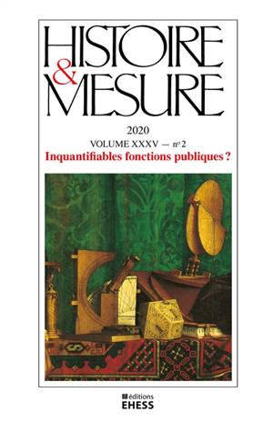 Histoire & mesure. n° 35-2, Inquantifiables fonctions publiques ?