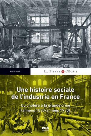 Une histoire sociale de l'industrie en France : du choléra à la grande crise (années 1830-années 1930)