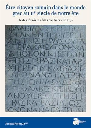Etre citoyen romain dans le monde grec au IIe siècle de notre ère