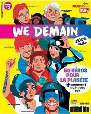 We demain : 100 % ado : hors série. n° 2, 50 héros pour la planète + comment agir avec eux