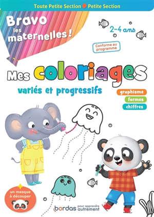 Bravo les maternelles ! : mes coloriages variés et progressifs, toute petite section, petite section, 2-4 ans : conforme au programme