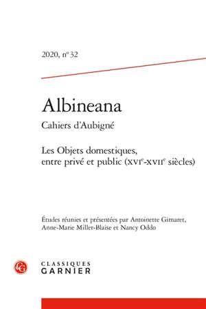 Albinéana. n° 32, Les objets domestiques entre privé et public (XVIe-XVIIe siècles)