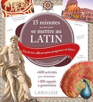 15 minutes par jour pour se mettre au latin : un outil efficace pour progresser en latin ! : pour débutants et faux débutants