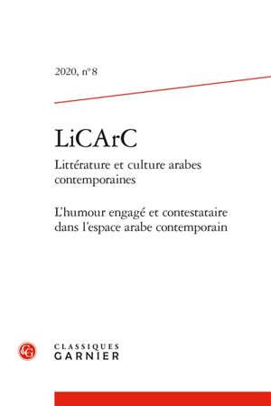 LiCArC : littérature et culture arabes contemporaines. n° 8, L'humour engagé et contestataire dans l'espace arabe contemporain