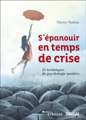 S'épanouir en temps de crise : 21 techniques de psychologie positive