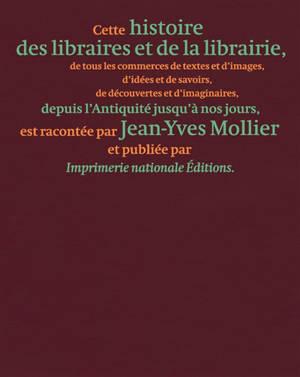 Cette histoire des libraires et de la librairie, de tous les commerces de textes et d'images, d'idées et de savoirs, depuis l'Antiquité jusqu'à nos jours