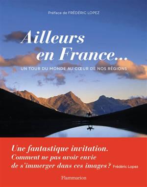 Ailleurs en France... : un tour du monde au coeur de nos régions