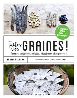 Faites vos graines ! : tomates, concombres, haricots... récupérez et faites pousser !