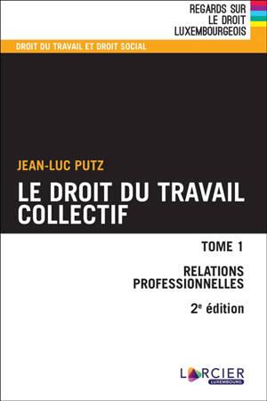 Le droit du travail collectif. Volume 1, Relations professionnelles