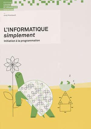 L'informatique simplement : initiation à la programmation