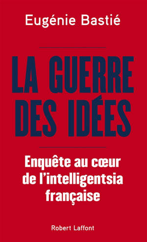 La guerre des idées : enquête au coeur de l'intelligentsia française