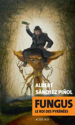 Fungus : le roi des Pyrénées