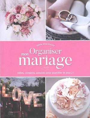 Organiser mon mariage : idées, conseils, astuces pour planifier le jour J !