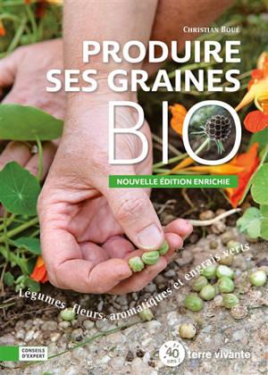 Produire ses graines bio : légumes, fleurs, aromatiques et engrais verts
