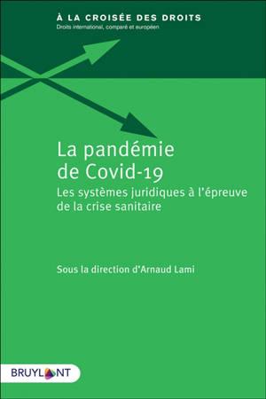 La pandémie de Covid-19 : les systèmes juridiques à l'épreuve de la crise sanitaire