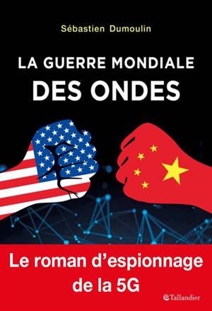La guerre mondiale des ondes : le roman d'espionnage de la 5G