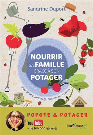 Nourrir sa famille grâce à son potager : plantations, jardinage, conserves, recettes...