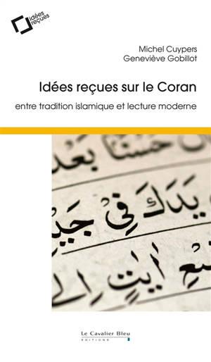 Idées reçues sur le Coran : entre tradition islamique et lecture moderne