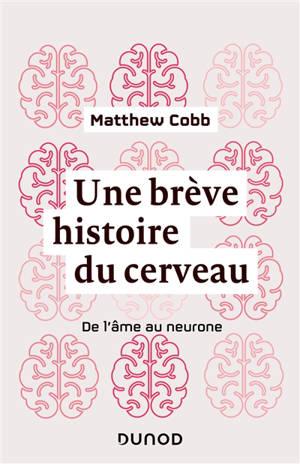 Une brève histoire du cerveau : de l'âme au neurone