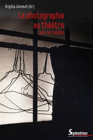 La photographie au théâtre : XIXe-XXIe siècles