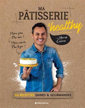 Ma pâtisserie healthy : 60 recettes saines & gourmandes