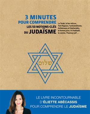 3 minutes pour comprendre les 50 notions-clés du judaïsme : la Torah, la bar-mitsva, Yom Kippour, l'antisémitisme, Ashkénazes et Sépharades, la femme juive, le chabbath, la cuisine, l'humour juif...