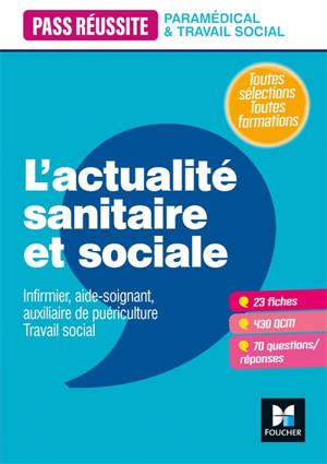 L'actualité sanitaire et sociale : infirmier, aide-soignant, auxiliaire de puériculture, travail social : toutes sélections, toutes formations