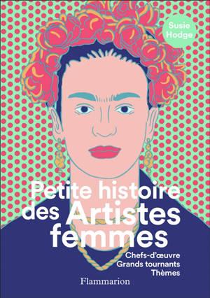 Petite histoire des artistes femmes : chefs-d'oeuvre, grands tournants, thèmes