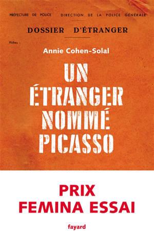 Un étranger nommé Picasso : dossier de police n° 74.664