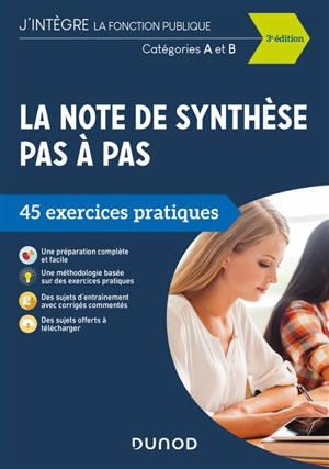 La note de synthèse pas à pas : 45 exercices pratiques : catégories A et B
