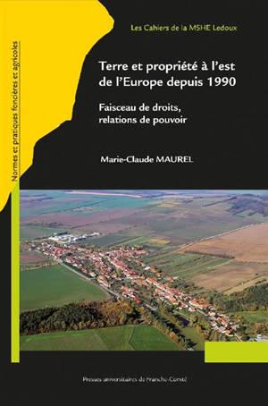 Terre et propriétés à l'est de l'Europe depuis 1990 : faisceau de droits, relations de pouvoir