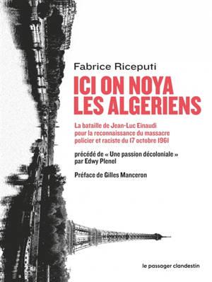 Ici on noya les Algériens : la bataille de Jean-Luc Einaudi pour la reconnaissance du massacre policier et raciste du 17 octobre 1961