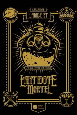 L'antidote mortel : afin que justice soit rendue. Volume 1