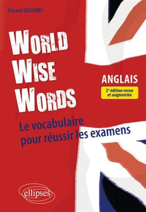 World wise words : le vocabulaire pour réussir les examens